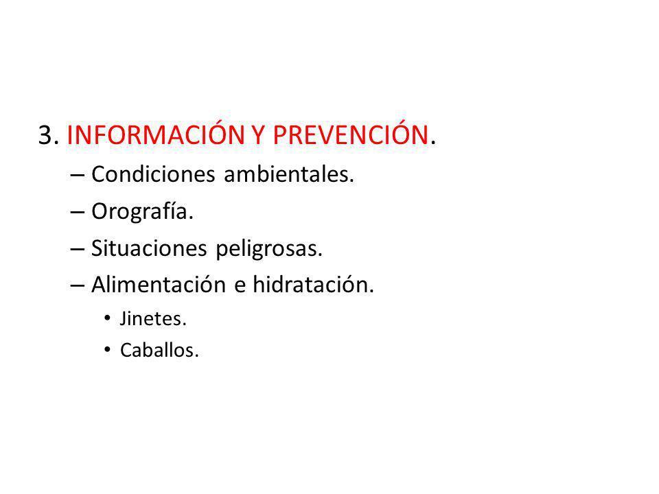 3. INFORMACIÓN Y PREVENCIÓN. – Condiciones ambientales. – Orografía. – Situaciones peligrosas. – Alimentación e hidratación. Jinetes. Caballos.