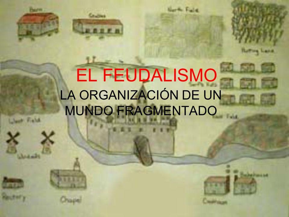 EL FEUDALISMO LA ORGANIZACIÓN DE UN MUNDO FRAGMENTADO