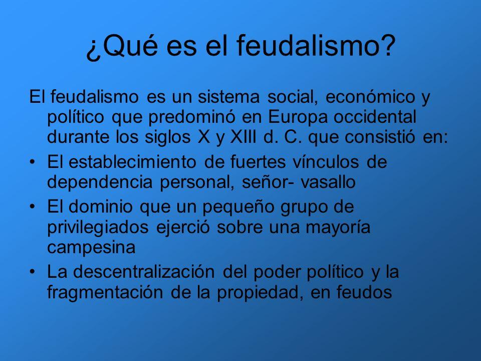 ¿Qué es el feudalismo? El feudalismo es un sistema social, económico y político que predominó en Europa occidental durante los siglos X y XIII d. C. q