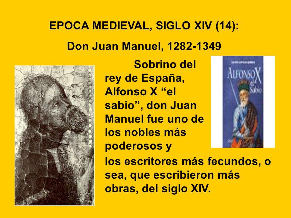 Sobrino del rey de España, Alfonso X el sabio, don Juan Manuel fue uno de los nobles más poderosos y EPOCA MEDIEVAL, SIGLO XIV (14): Don Juan Manuel,