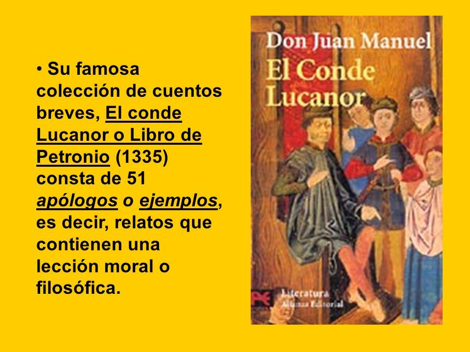 Su famosa colección de cuentos breves, El conde Lucanor o Libro de Petronio (1335) consta de 51 apólogos o ejemplos, es decir, relatos que contienen u