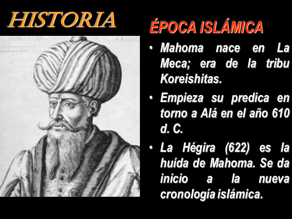 HISTORIA ÉPOCA ISLÁMICA Mahoma nace en La Meca; era de la tribu Koreishitas. Empieza su predica en torno a Alá en el año 610 d. C. La Hégira (622) es