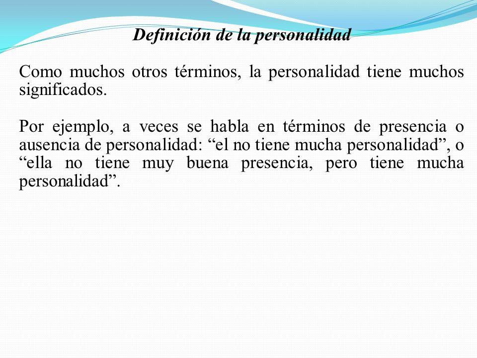 Definición de la personalidad Como muchos otros términos, la personalidad tiene muchos significados. Por ejemplo, a veces se habla en términos de pres