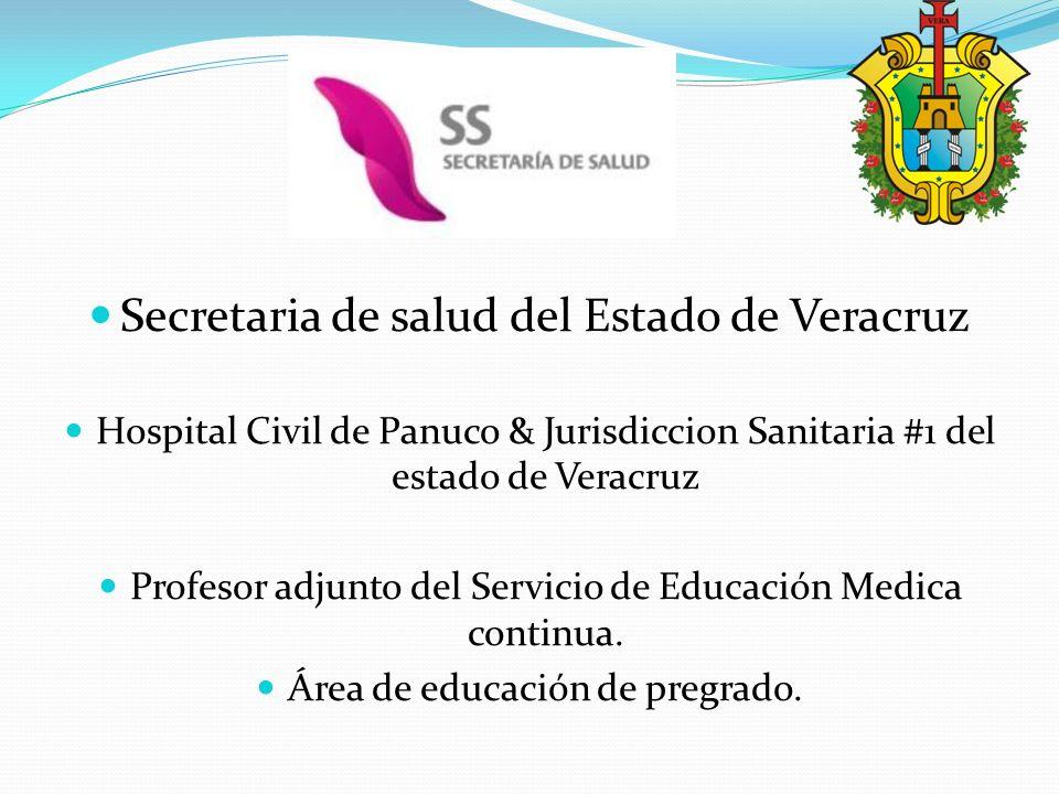 Secretaria de salud del Estado de Veracruz Hospital Civil de Panuco & Jurisdiccion Sanitaria #1 del estado de Veracruz Profesor adjunto del Servicio de Educación Medica continua.
