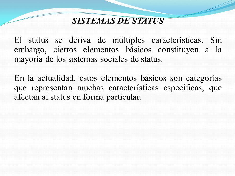 SISTEMAS DE STATUS El status se deriva de múltiples características. Sin embargo, ciertos elementos básicos constituyen a la mayoría de los sistemas s