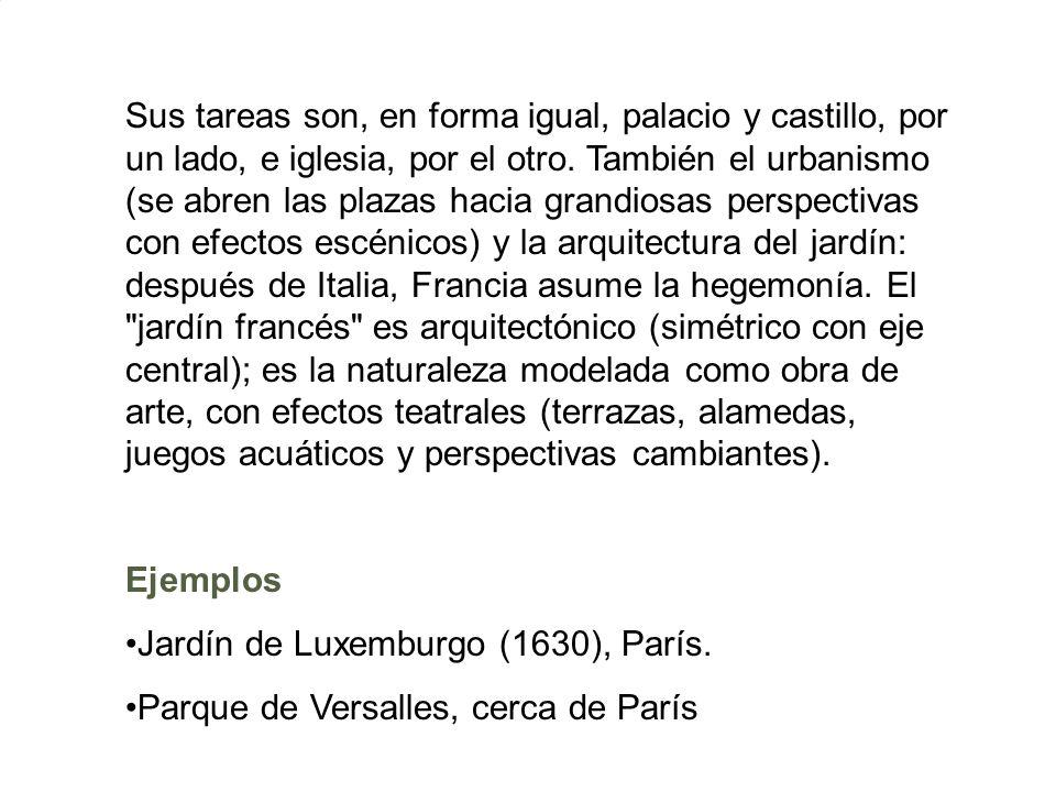 Sus tareas son, en forma igual, palacio y castillo, por un lado, e iglesia, por el otro. También el urbanismo (se abren las plazas hacia grandiosas pe