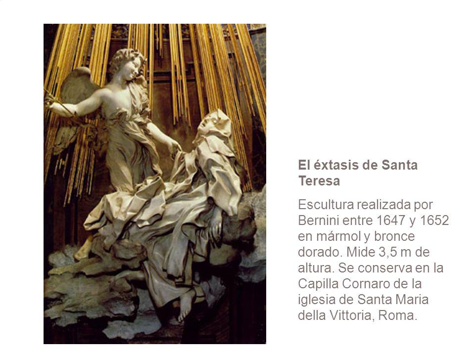 El éxtasis de Santa Teresa Escultura realizada por Bernini entre 1647 y 1652 en mármol y bronce dorado. Mide 3,5 m de altura. Se conserva en la Capill