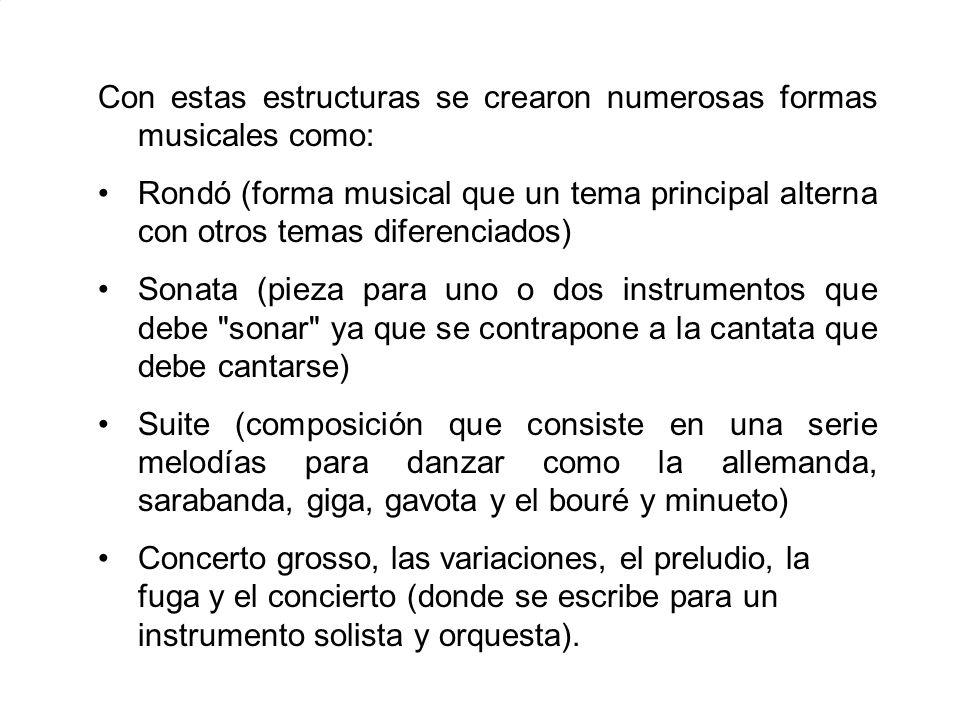 Con estas estructuras se crearon numerosas formas musicales como: Rondó (forma musical que un tema principal alterna con otros temas diferenciados) So