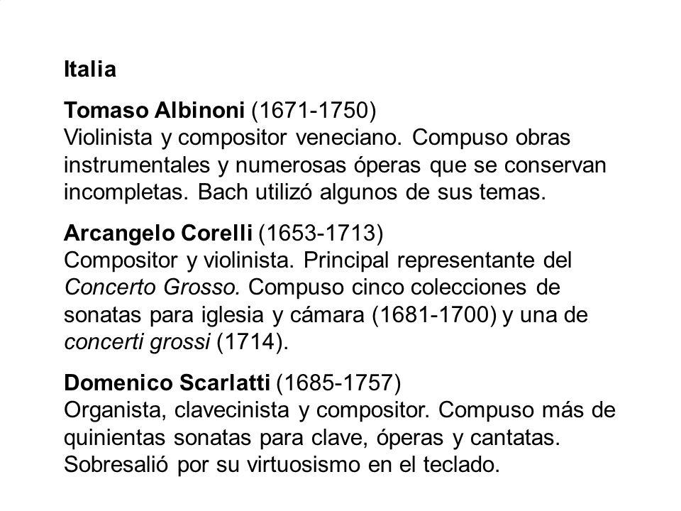 Italia Tomaso Albinoni (1671-1750) Violinista y compositor veneciano. Compuso obras instrumentales y numerosas óperas que se conservan incompletas. Ba