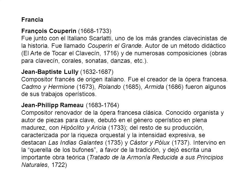 Francia François Couperin (1668-1733) Fue junto con el Italiano Scarlatti, uno de los más grandes clavecinistas de la historia. Fue llamado Couperin e