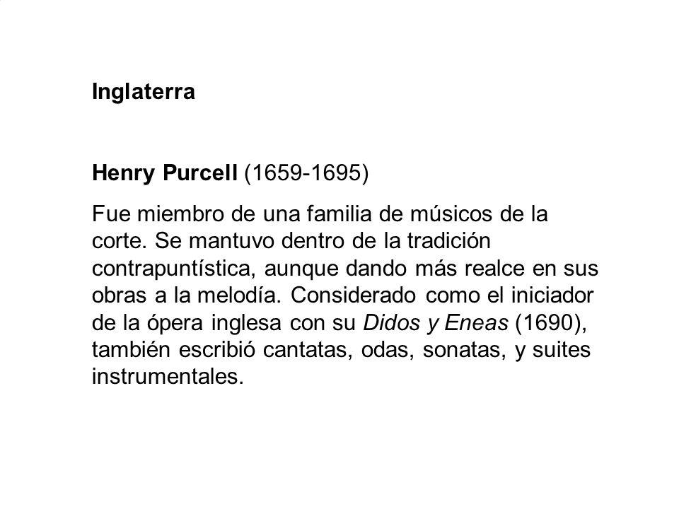 Inglaterra Henry Purcell (1659-1695) Fue miembro de una familia de músicos de la corte. Se mantuvo dentro de la tradición contrapuntística, aunque dan