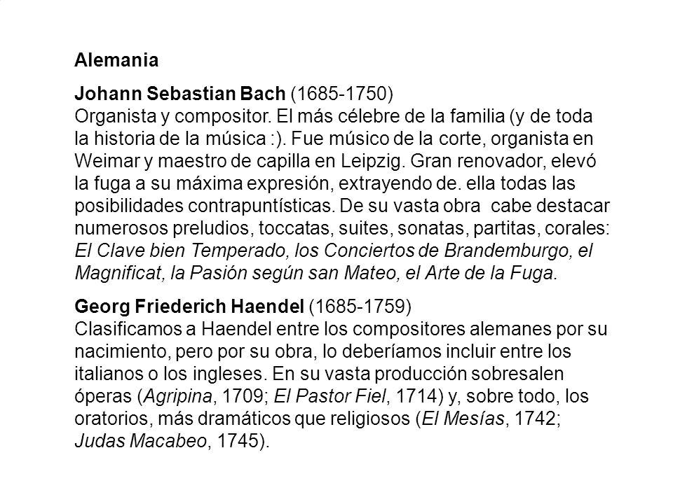 Alemania Johann Sebastian Bach (1685-1750) Organista y compositor. El más célebre de la familia (y de toda la historia de la música :). Fue músico de