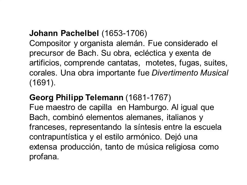 Johann Pachelbel (1653-1706) Compositor y organista alemán. Fue considerado el precursor de Bach. Su obra, ecléctica y exenta de artificios, comprende