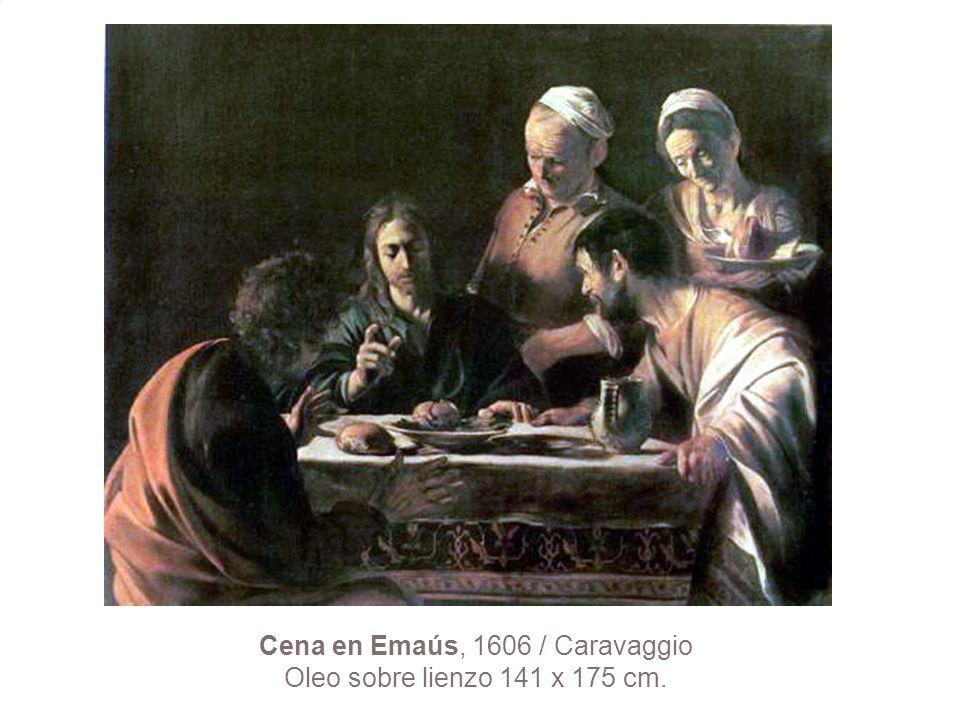 Cena en Emaús, 1606 / Caravaggio Oleo sobre lienzo 141 x 175 cm.