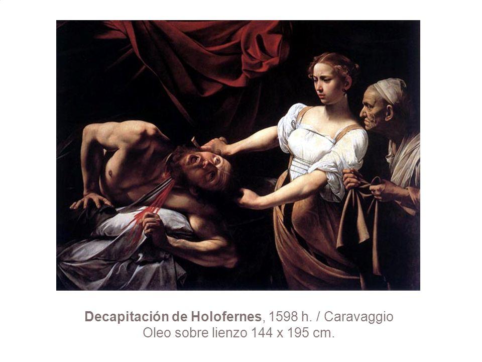 Decapitación de Holofernes, 1598 h. / Caravaggio Oleo sobre lienzo 144 x 195 cm.