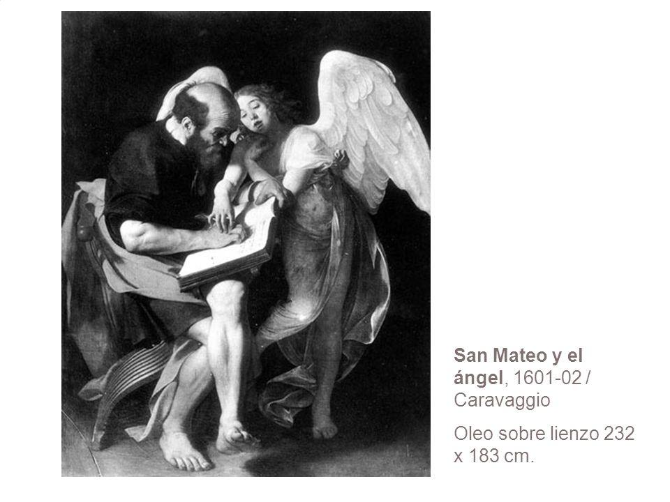 San Mateo y el ángel, 1601-02 / Caravaggio Oleo sobre lienzo 232 x 183 cm.