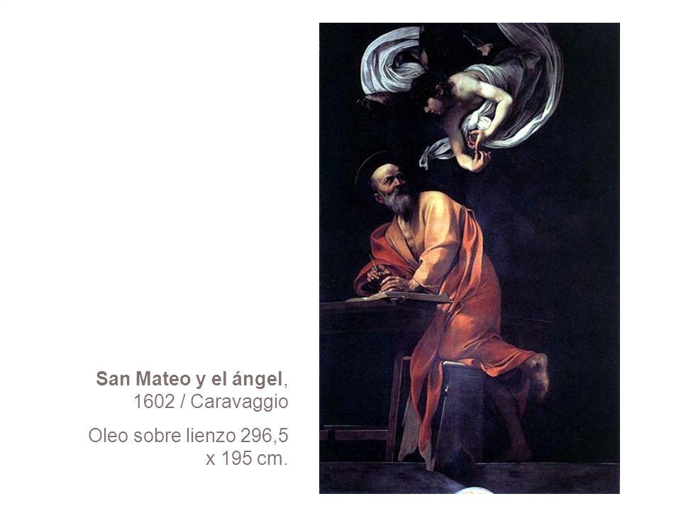 San Mateo y el ángel, 1602 / Caravaggio Oleo sobre lienzo 296,5 x 195 cm.