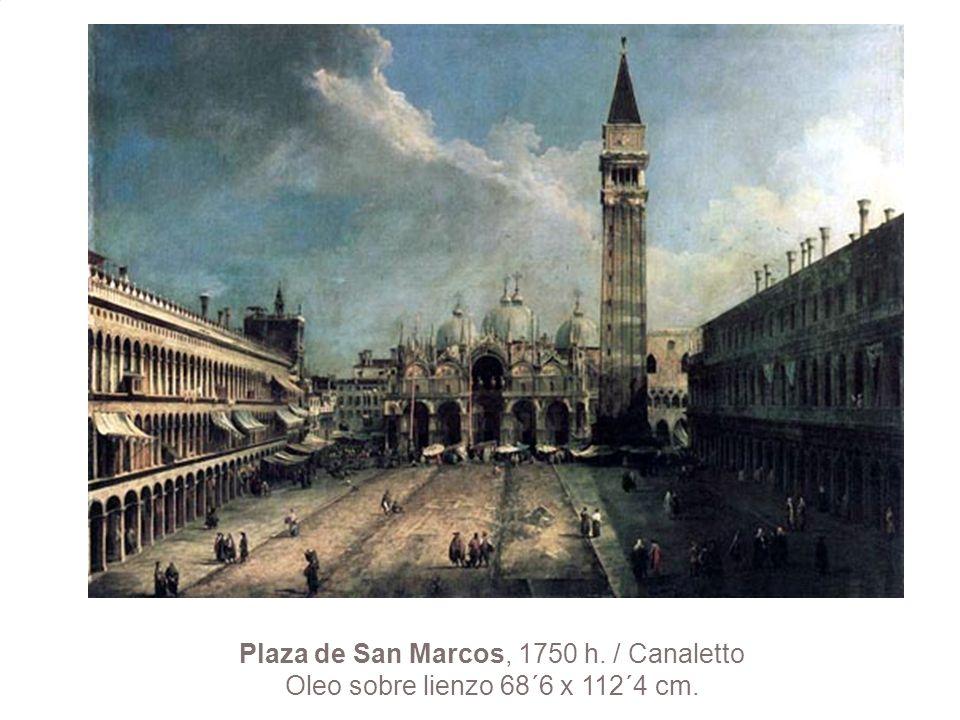 Plaza de San Marcos, 1750 h. / Canaletto Oleo sobre lienzo 68´6 x 112´4 cm.