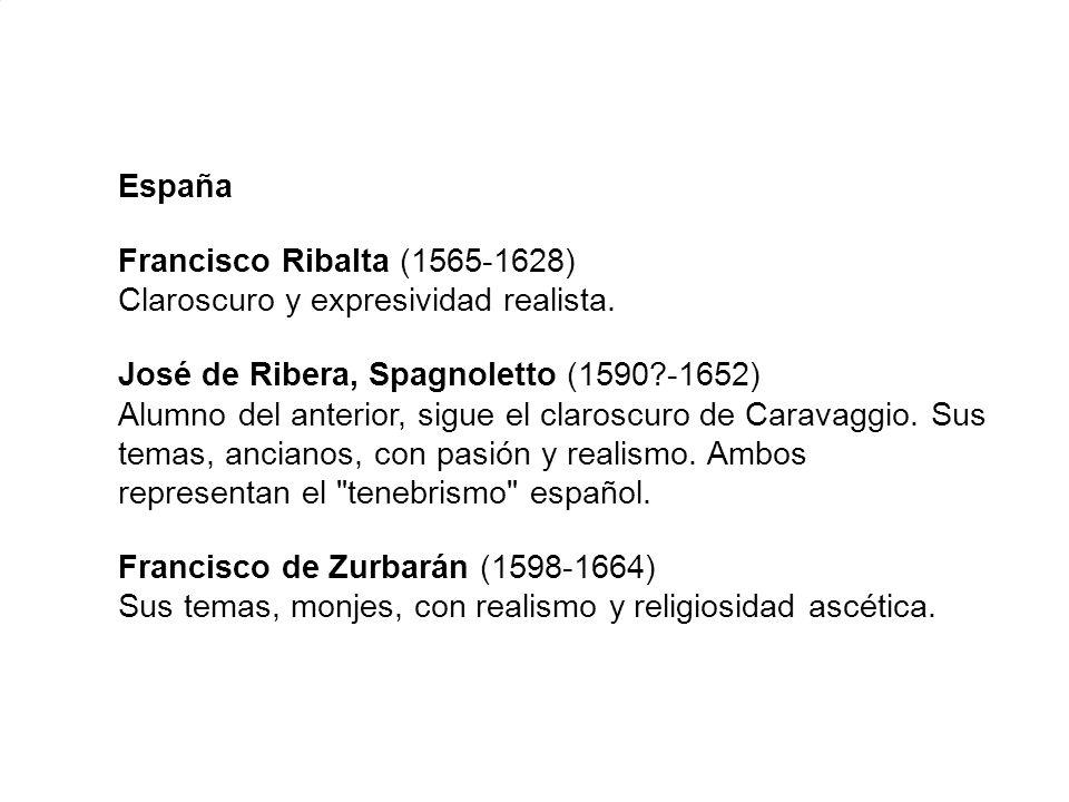 España Francisco Ribalta (1565-1628) Claroscuro y expresividad realista. José de Ribera, Spagnoletto (1590?-1652) Alumno del anterior, sigue el claros