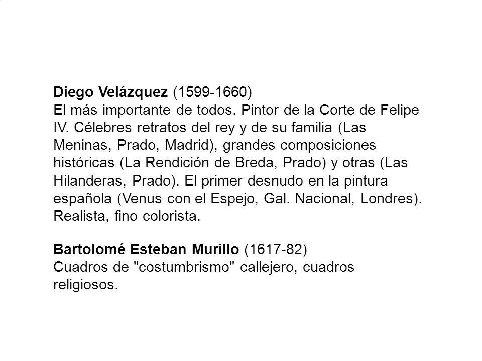 Diego Velázquez (1599-1660) El más importante de todos. Pintor de la Corte de Felipe IV. Célebres retratos del rey y de su familia (Las Meninas, Prado