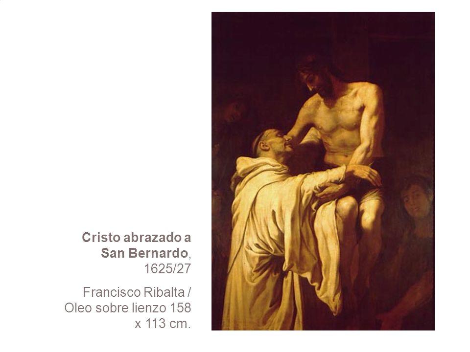 Cristo abrazado a San Bernardo, 1625/27 Francisco Ribalta / Oleo sobre lienzo 158 x 113 cm.