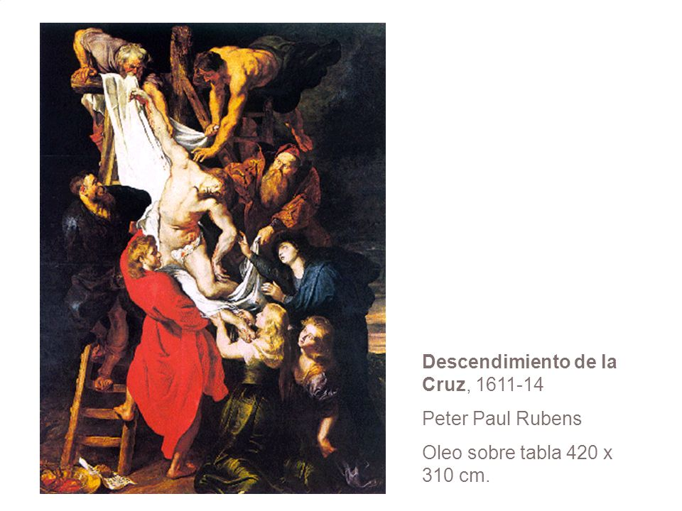 Descendimiento de la Cruz, 1611-14 Peter Paul Rubens Oleo sobre tabla 420 x 310 cm.