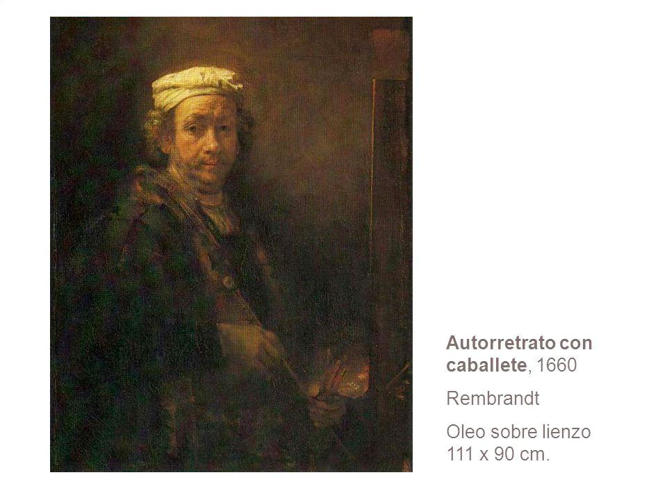 Autorretrato con caballete, 1660 Rembrandt Oleo sobre lienzo 111 x 90 cm.