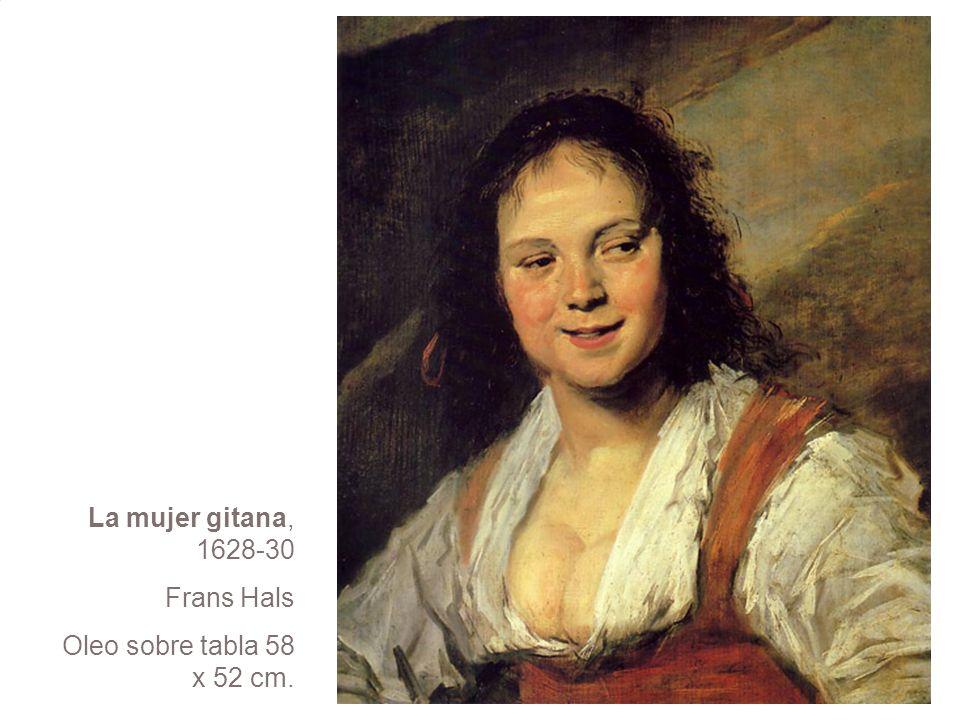 La mujer gitana, 1628-30 Frans Hals Oleo sobre tabla 58 x 52 cm.