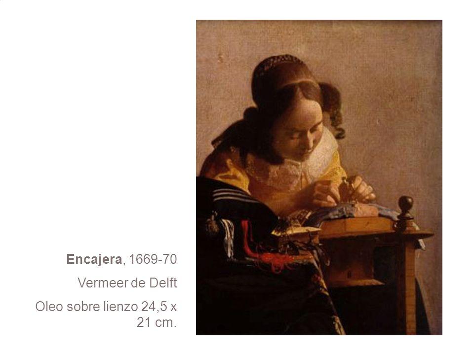 Encajera, 1669-70 Vermeer de Delft Oleo sobre lienzo 24,5 x 21 cm.
