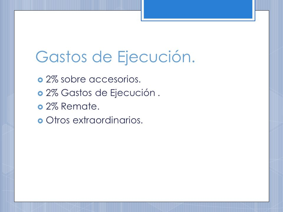Gastos de Ejecución. 2% sobre accesorios. 2% Gastos de Ejecución. 2% Remate. Otros extraordinarios.