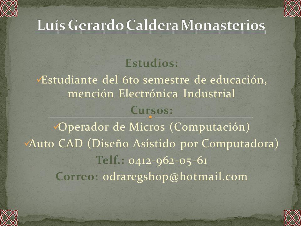 Estudios: Estudiante del 6to semestre de educación, mención Electrónica Industrial Cursos: Operador de Micros (Computación) Auto CAD (Diseño Asistido por Computadora) Telf.: 0412-962-05-61 Correo: odraregshop@hotmail.com