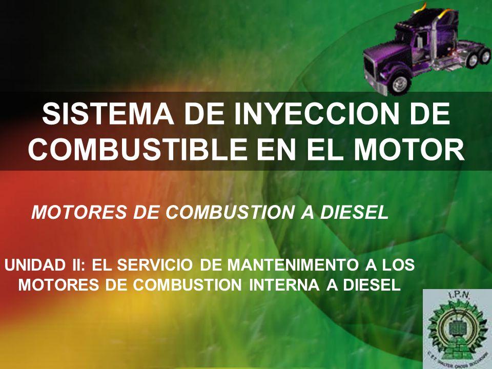 SISTEMA DE INYECCION DE COMBUSTIBLE EN EL MOTOR MOTORES DE COMBUSTION A DIESEL UNIDAD II: EL SERVICIO DE MANTENIMENTO A LOS MOTORES DE COMBUSTION INTE