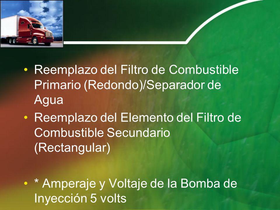 Reemplazo del Filtro de Combustible Primario (Redondo)/Separador de Agua Reemplazo del Elemento del Filtro de Combustible Secundario (Rectangular) * A