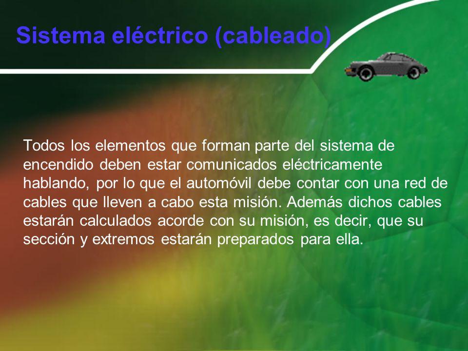 Sistema eléctrico (cableado) Todos los elementos que forman parte del sistema de encendido deben estar comunicados eléctricamente hablando, por lo que