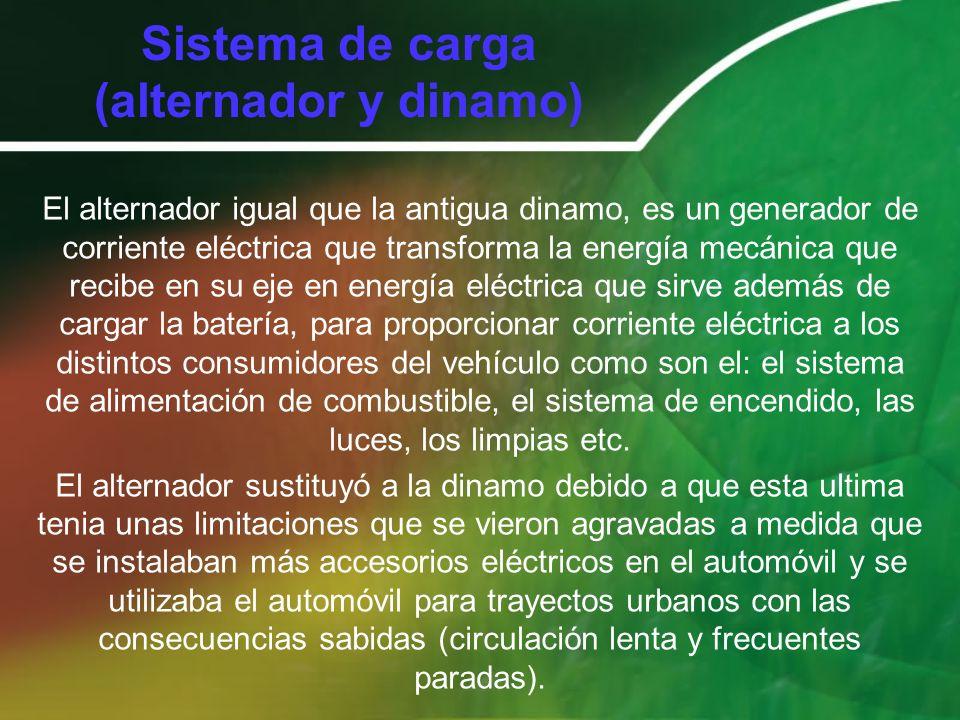 Sistema de carga (alternador y dinamo) El alternador igual que la antigua dinamo, es un generador de corriente eléctrica que transforma la energía mec