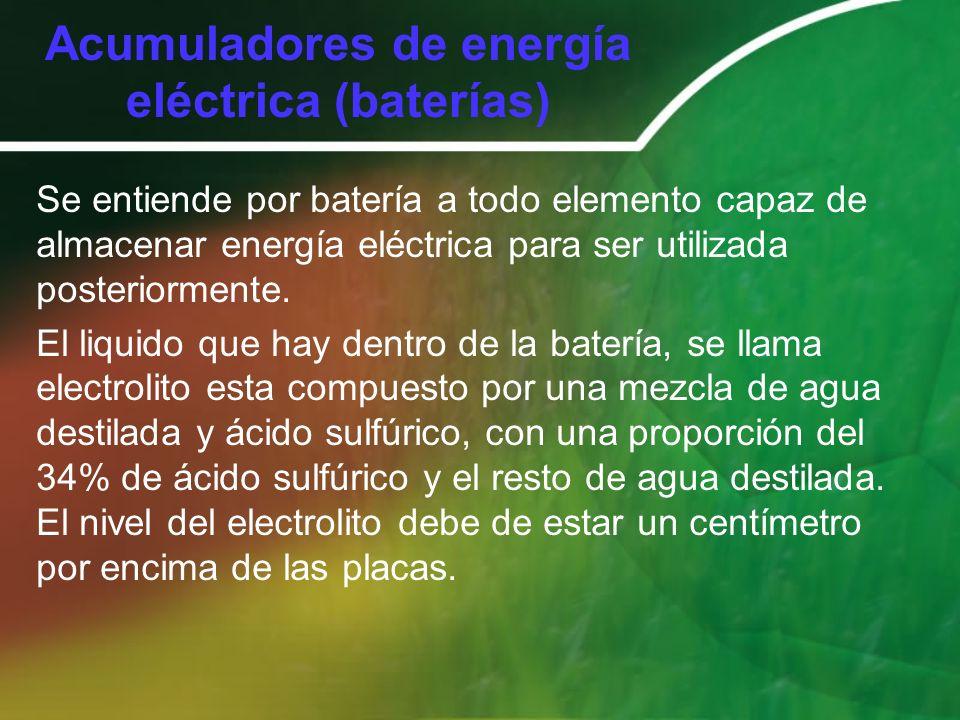Acumuladores de energía eléctrica (baterías) Se entiende por batería a todo elemento capaz de almacenar energía eléctrica para ser utilizada posterior