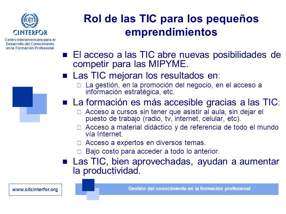 www.oitcinterfor.org Gestión del conocimiento en la formación profesional Centro Interamericano para el Desarrollo del Conocimiento en la Formación Profesional Rol de las TIC para los pequeños emprendimientos El acceso a las TIC abre nuevas posibilidades de competir para las MIPYME.