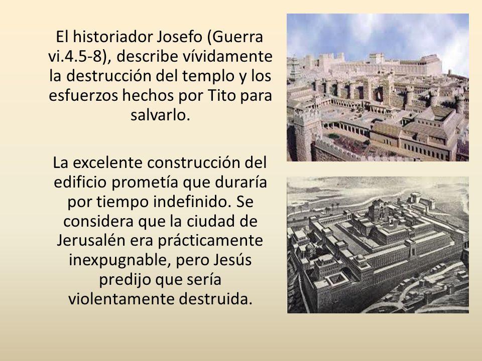 El historiador Josefo (Guerra vi.4.5-8), describe vívidamente la destrucción del templo y los esfuerzos hechos por Tito para salvarlo. La excelente co