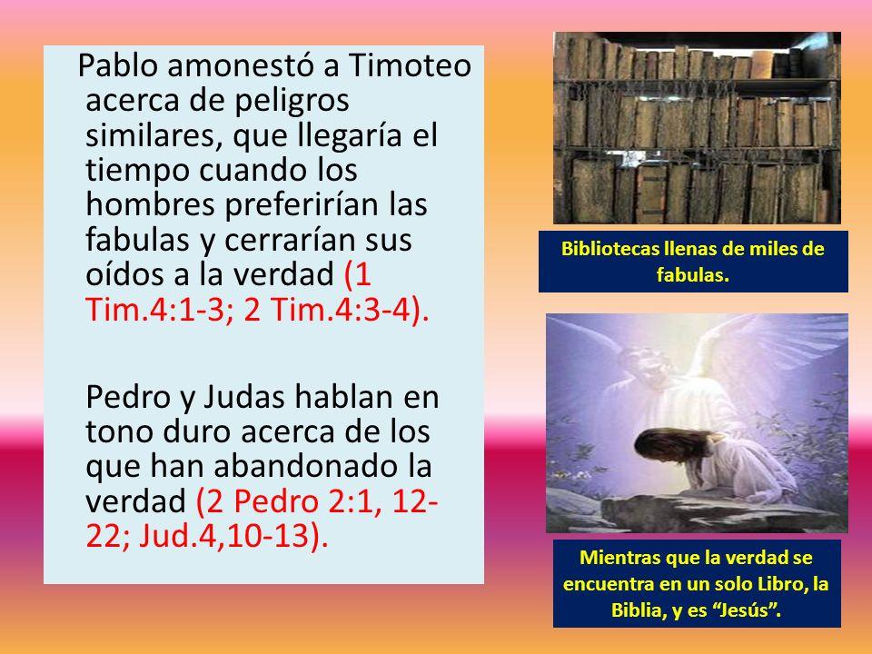 Pablo amonestó a Timoteo acerca de peligros similares, que llegaría el tiempo cuando los hombres preferirían las fabulas y cerrarían sus oídos a la ve