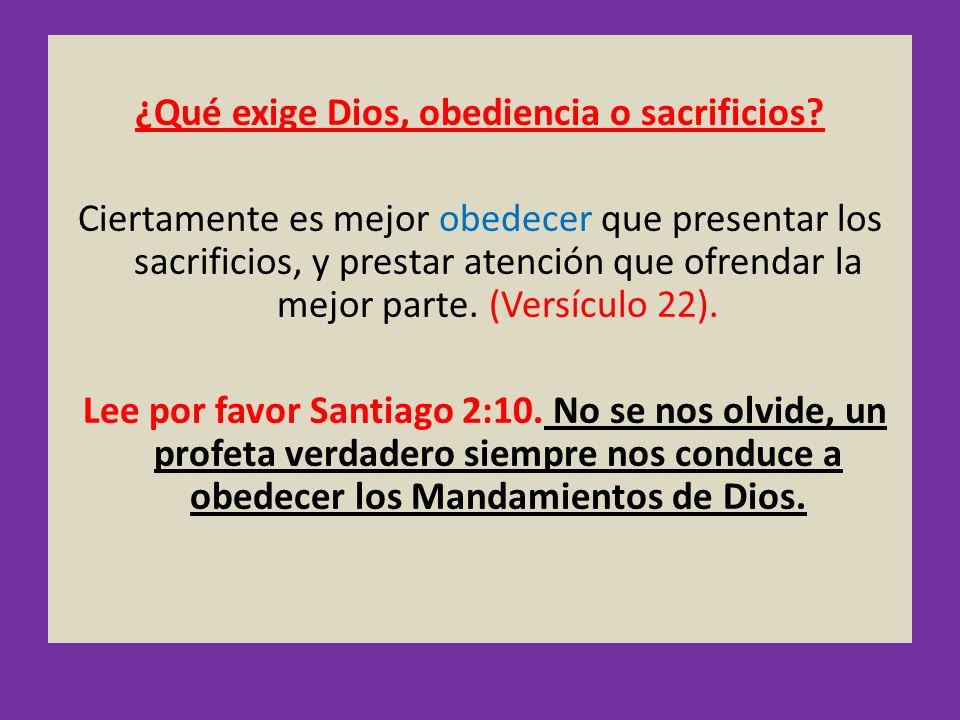 ¿Qué exige Dios, obediencia o sacrificios? Ciertamente es mejor obedecer que presentar los sacrificios, y prestar atención que ofrendar la mejor parte