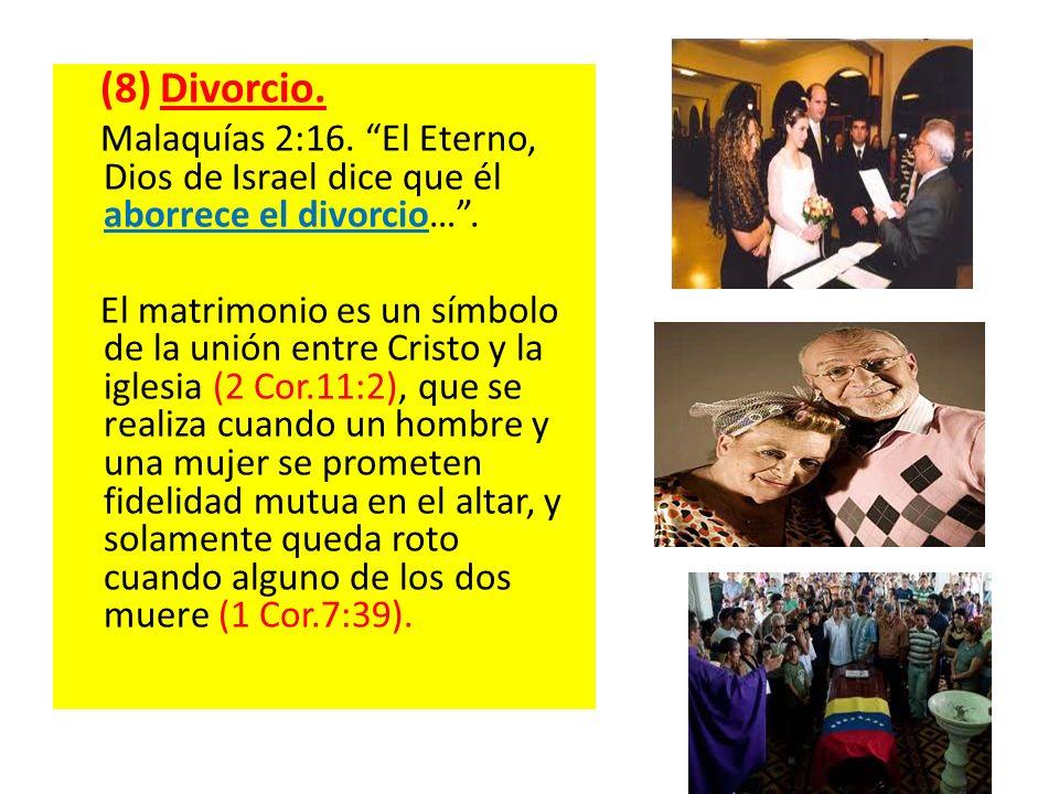 (8) Divorcio. Malaquías 2:16. El Eterno, Dios de Israel dice que él aborrece el divorcio…. El matrimonio es un símbolo de la unión entre Cristo y la i