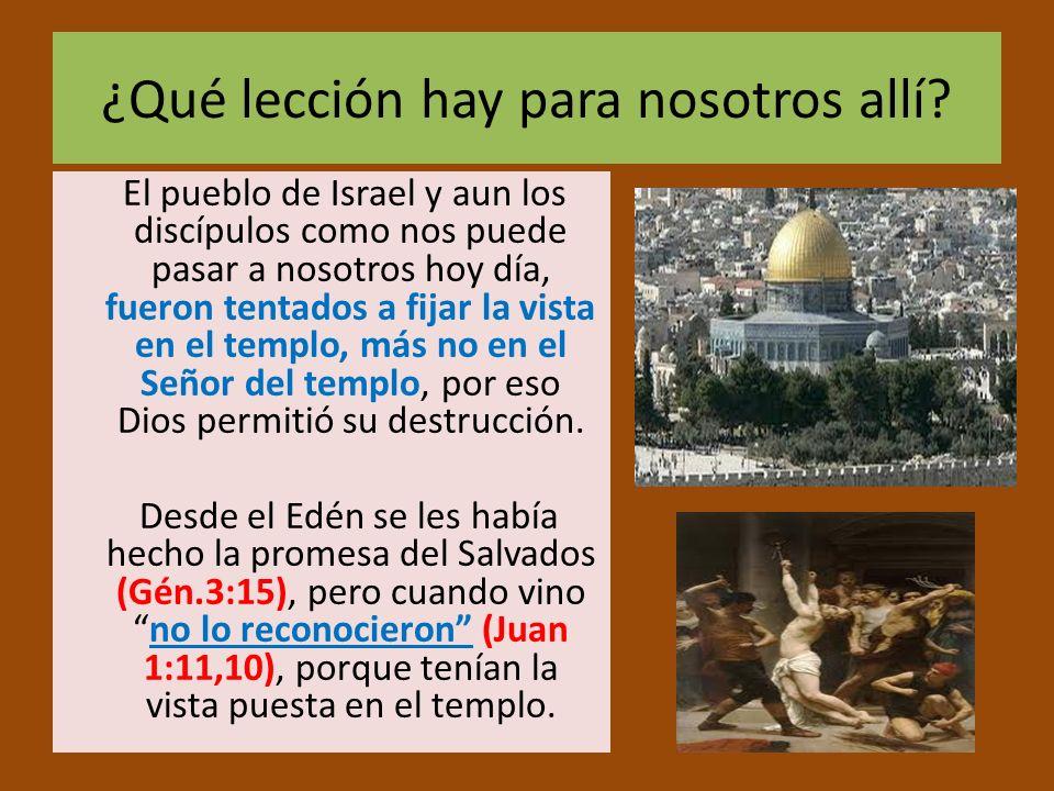 ¿Qué lección hay para nosotros allí? El pueblo de Israel y aun los discípulos como nos puede pasar a nosotros hoy día, fueron tentados a fijar la vist
