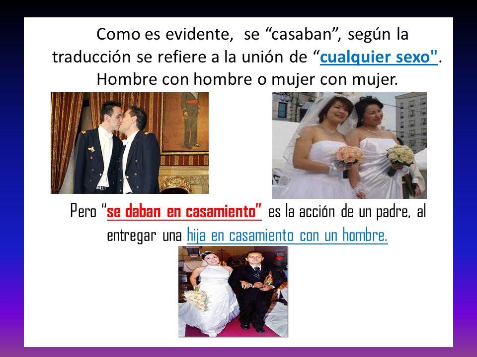 Como es evidente, se casaban, según la traducción se refiere a la unión de cualquier sexo