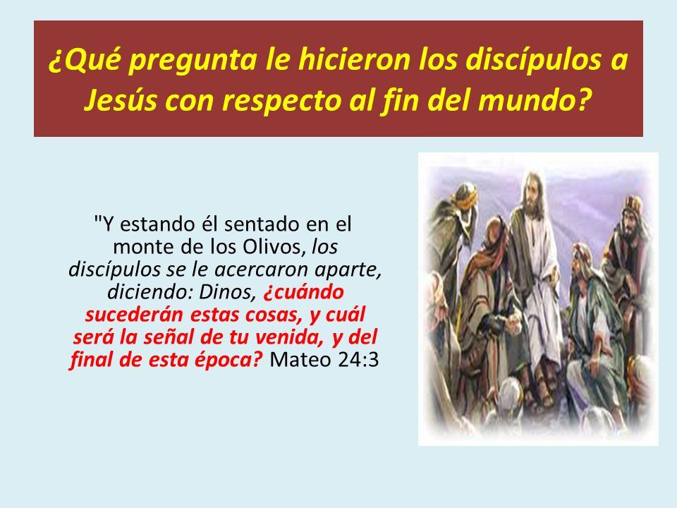 ¿Qué pregunta le hicieron los discípulos a Jesús con respecto al fin del mundo?