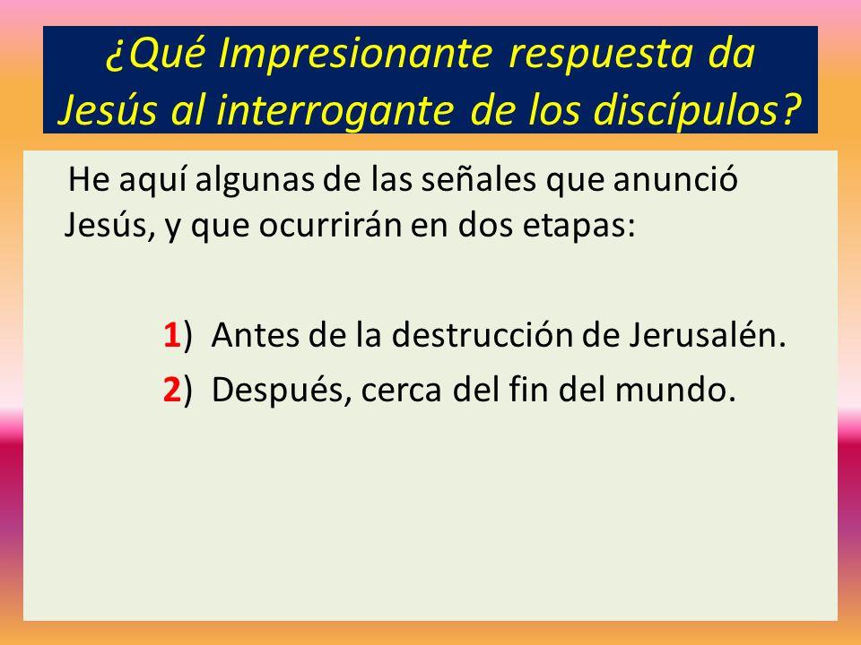 ¿Qué Impresionante respuesta da Jesús al interrogante de los discípulos? He aquí algunas de las señales que anunció Jesús, y que ocurrirán en dos etap