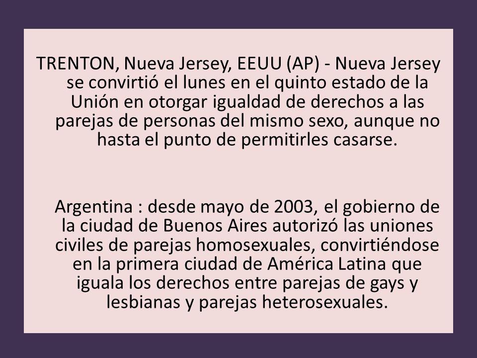 TRENTON, Nueva Jersey, EEUU (AP) - Nueva Jersey se convirtió el lunes en el quinto estado de la Unión en otorgar igualdad de derechos a las parejas de
