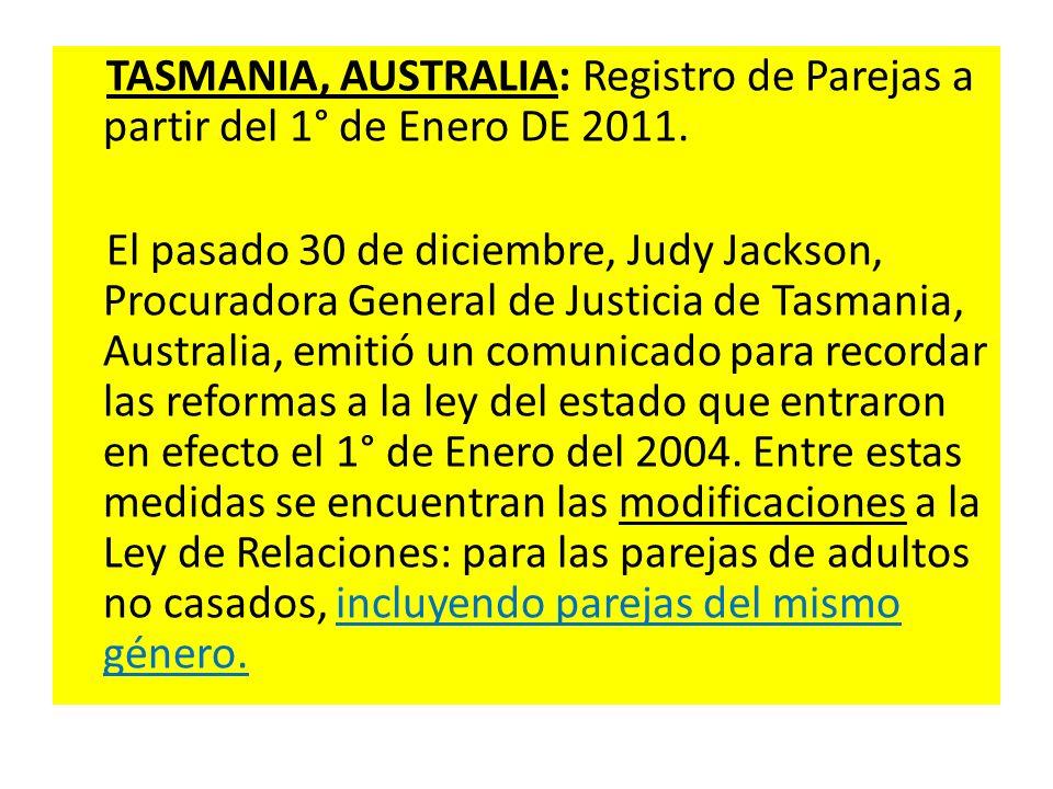 TASMANIA, AUSTRALIA: Registro de Parejas a partir del 1° de Enero DE 2011. El pasado 30 de diciembre, Judy Jackson, Procuradora General de Justicia de