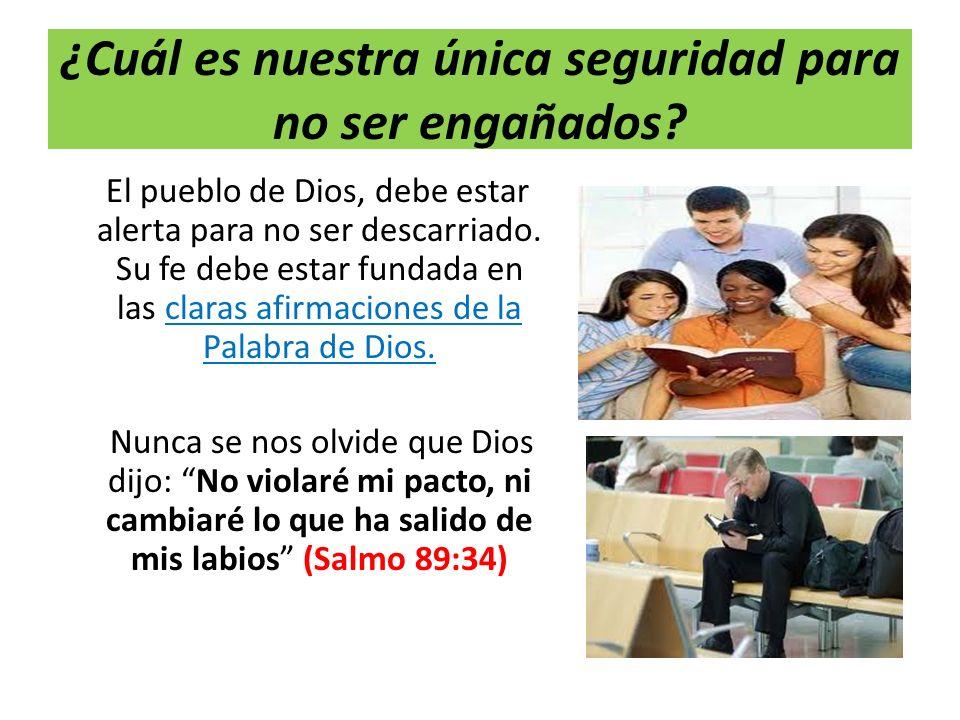 ¿Cuál es nuestra única seguridad para no ser engañados? El pueblo de Dios, debe estar alerta para no ser descarriado. Su fe debe estar fundada en las