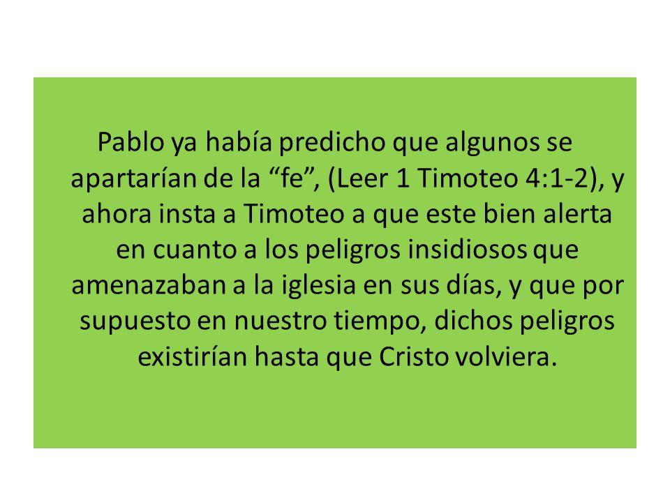 Pablo ya había predicho que algunos se apartarían de la fe, (Leer 1 Timoteo 4:1-2), y ahora insta a Timoteo a que este bien alerta en cuanto a los pel