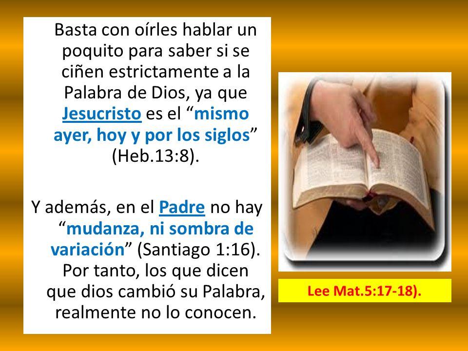 Basta con oírles hablar un poquito para saber si se ciñen estrictamente a la Palabra de Dios, ya que Jesucristo es el mismo ayer, hoy y por los siglos